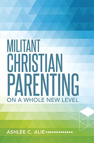Amazon com: Militant Christian Parenting: On a Whole New