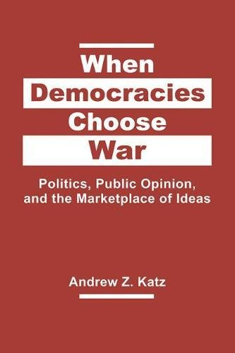 When Democracies Choose War: Politics, Public Opinion, and the Marketplace of Ideas by Lynne Rienner Publishers, Inc.