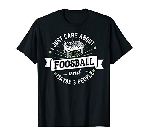 - Foosball T-Shirt - I Just Care About Foosball!