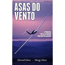 Asas do Vento: A primeira volta ao mundo em um motoplanador (Mundo Moss Livro 3) (Portuguese Edition)