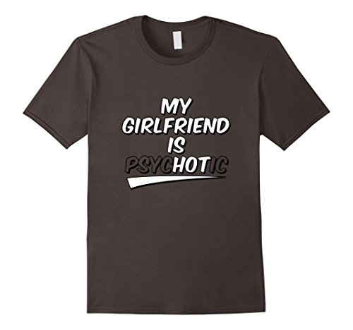Mens My Girlfriend is Hot Psychotic Shirt Funny Gifts For Guys Large Asphalt