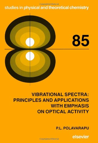 Vibrational Spectra: Principles and Applications with Emphasis on Optical Activity, Volume 85 (Studies in Physical and Theoretical Chemistry)