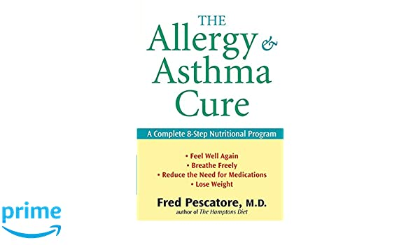 The Allergy and Asthma Cure: A Complete 8-Step Nutritional Program ...