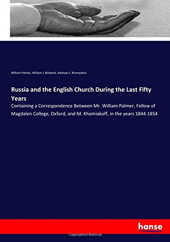 Download Russia and the English Church During the Last Fifty Years: Containing a Correspondence Between Mr. William Palmer, Fellow of Magdalen College, Oxford, and M. Khomiakoff, in the years 1844-1854 pdf epub