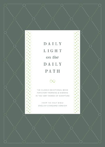 Daily Light on the Daily Path (From the Holy Bible, English Standard Version / Redesign): The Classic Devotional Book For Every Morning and Evening in the Very Words of Scripture