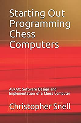 Starting Out Programming Chess Computers: AEKAX: Software Design and Implementation of a Chess Computer