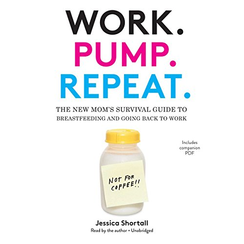 Pdf Parenting Work. Pump. Repeat.: The New Mom's Survival Guide to Breastfeeding and Going Back to Work