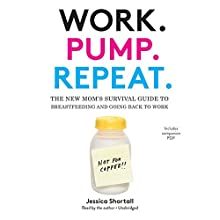 Work. Pump. Repeat.: The New Mom's Survival Guide to Breastfeeding and Going Back to Work | Livre audio Auteur(s) : Jessica Shortall Narrateur(s) : Jessica Shortall