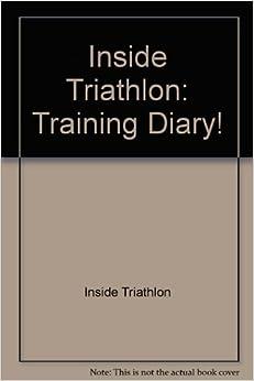 Book Inside Triathlon: Training Diary : A 52 Week Log of Your Triathlon or Duathlon Fitness