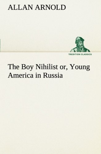 Download The Boy Nihilist or, Young America in Russia (TREDITION CLASSICS) PDF
