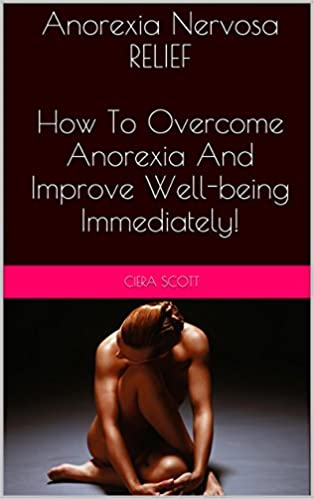 Audio books download free mp3 Anorexia Nervosa Relief: How To Overcome Anorexia And Improve Well-being Immediately! (Anorexia Nervosa, Anorexia, Overcoming Anorexia) (Nederlandse literatuur) PDF MOBI