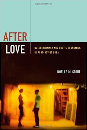 Book After Love: Queer Intimacy and Erotic Economies in Post-Soviet Cuba by Stout, Noelle M.(April 25, 2014)