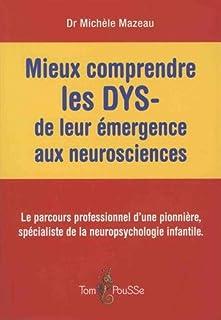 Mieux comprendre les DYS-, de leur émergence aux neurosciences : le parcours professionnel d'une pionnière, spécialiste de la neuropsychologie infantile, Mazeau, Michèle