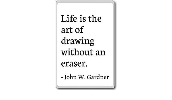 La vida es el arte de dibujo sin borrar... - John W. Gardner citas ...