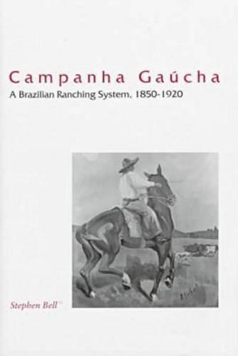 Campanha Gaucha: A Brazilian Ranching System, 1850-1920
