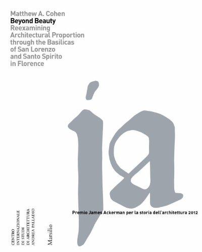 Beyond Beauty: Re-Examining Architectural Proportion Through the Basilica of San Lorenzo in Florence (Premio James Ackerman Per La Storia Dell'architettura)