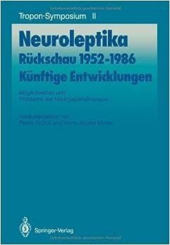 Book Neuroleptika: Rückschau 1952-1986, Künftige Entwicklungen: Möglichkeiten und Probleme der Neuroleptikatherapie (Bayer-ZNS-Symposium) (German Edition)