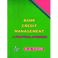 BANK CREDIT MANAGEMENT A PRACTICAL APPROACH 3rd Edition, October 2017 By N.S. TOOR Latest Edition 2018