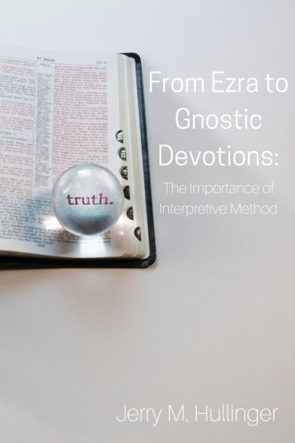 From Ezra to Gnostic Devotions: The Importance of Interpretive Method