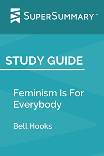 Study Guide: Feminism Is For Everybody by Bell Hooks (SuperSummary)