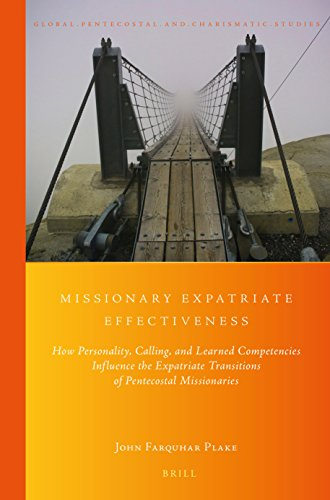 Missionary Expatriate Effectiveness: How Personality, Calling, and Learned Competencies Influence the Expatriate Transitions of Pentecostal Missionaries (Global Pentecostal and Charismatic Studies)