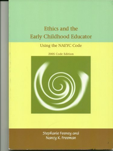 Ethics and the Early Childhood Educator Using the NAEYC Code