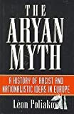 The Aryan myth: A history of racist and nationalist ideas in Europe