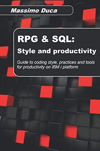 RPG & SQL: Style and productivity: Guide to coding style, practices and productivity tools for the IBM i platform