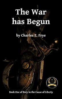 The War has Begun (Duty in the Cause of Liberty Book 1) by [Frye, Charles E.]