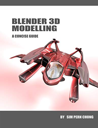 Blender 3D Modelling: A Concise Guide to Version 2.8 (Blender Software)