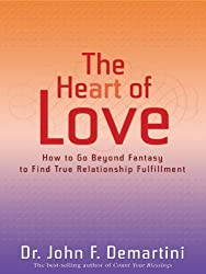 The Heart of Love: How to Go Beyond Fantasy to Find True Relationship Fulfillment