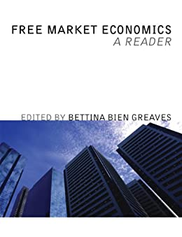 Free Market Economics: A Reader (LvMI) by [Greaves, Bettina Bien]