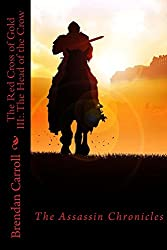 The Red Cross of Gold III:.: The Head of the Crow (The Assassin Chronicles Book 3)