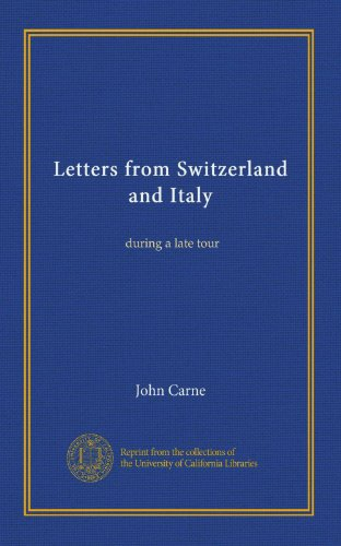 Letters from Switzerland and Italy: during a late tour