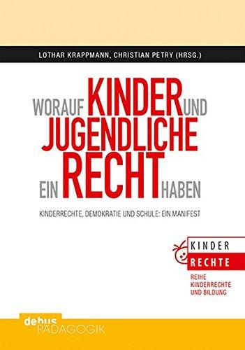 Worauf Kinder und Jugendliche ein Recht haben: Kinderrechte, Demokratie und Schule: Ein Manifest (Kinderrechte und Bildung)