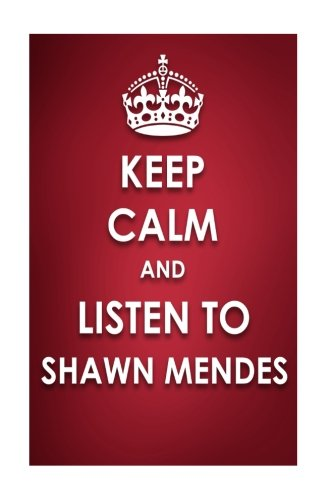 Keep Calm And Listen To Shawn Mendes: Shawn