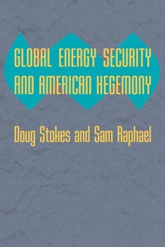 Global Energy Security And American Hegemony  Themes In Global Social Change  By Doug Stokes  2010 04 28