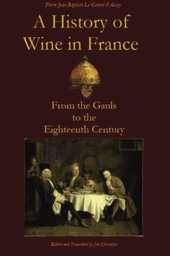 A History of Wine in France: From the Gauls to the Eighteenth Century