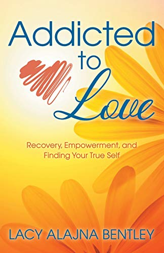 Pdf Self-Help Addicted to Love: Recovery, Empowerment and Finding Your True Self