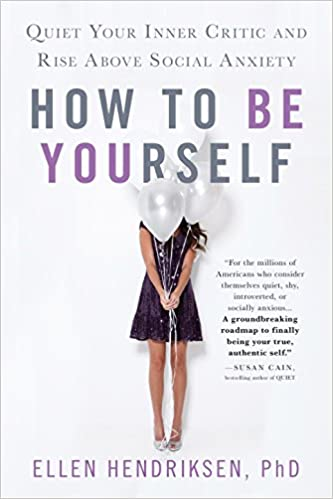 How to be yourself quiet your inner critic and rise above social how to be yourself quiet your inner critic and rise above social anxiety ellen hendriksen 9781250161703 amazon books solutioingenieria Gallery