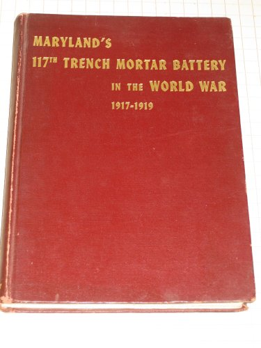 (Maryland's 117th Trench Mortar Battery in the World War 1917-1919)
