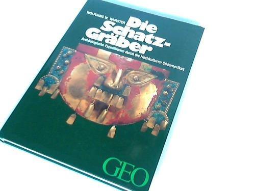 die-schatzgrber-archologische-expeditionen-durch-die-hochkulturen-sdamerikas-geo-buch