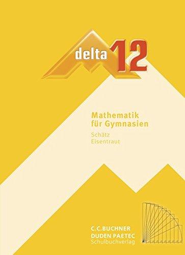 delta – neu / Mathematik für Gymnasien: delta – neu / delta 12: Mathematik für Gymnasien