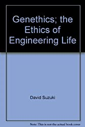 Genethics; the Ethics of Engineering Life