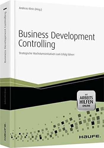 Business Development Controlling - mit Arbeitshilfen online: Strategische Wachstumsinitiativen zum Erfolg führen (Haufe Fachbuch) Gebundenes Buch – 18. April 2013 Andreas Klein Haufe Lexware 3648037722 Betriebswirtschaft