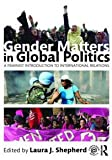 Gender Matters in Global Politics : A Feminist Introduction to International Relations, Shepherd, Laura J., 0415453879