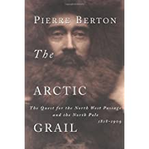 The Arctic Grail: The Quest for the North West Passage and the North Pole, 1818-1909