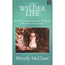 [(The Wilder Life: My Adventures in the Lost World of Little House on the Prairie )] [Author: Wendy McClure] [Sep-2011]