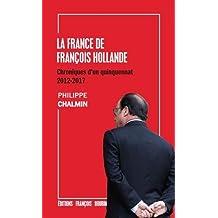 FRANCE DE FRANÇOIS HOLLANDE (LA) : CHRONIQUES D'UN QUINQUENNAT 2012-2017