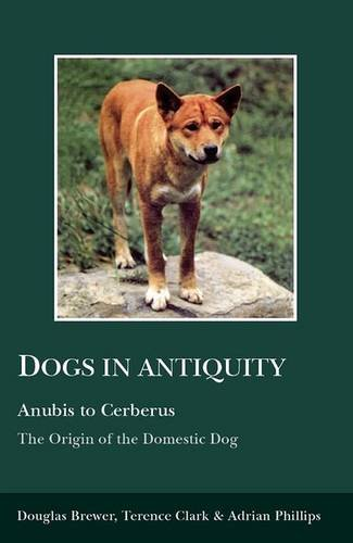 Dogs in Antiquity: Anubis to Cerberus: The Origin of the Domestic Dog (Aris and Phillips Classical Texts)